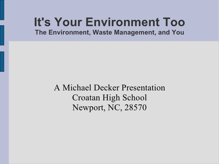 It's Your Environment Too The Environment, Waste Management, and You A Michael Decker Presentation Croatan High School New...