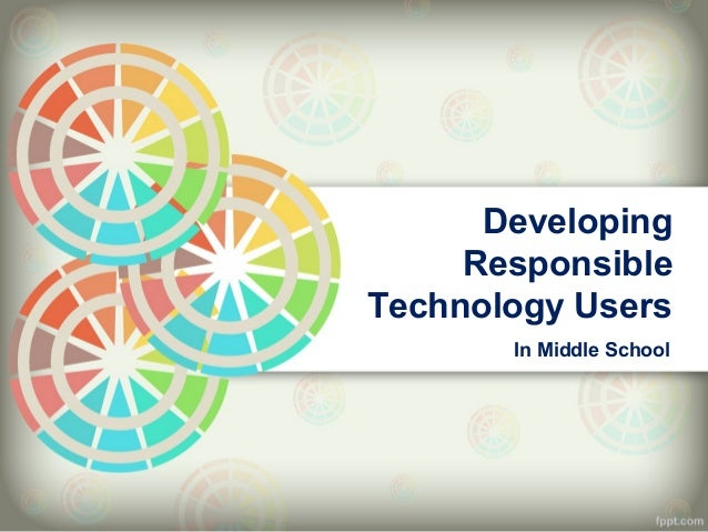 Developing     ResponsibleTechnology Users       In Middle School