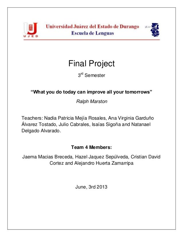 """Final Project3rdSemester""""What you do today can improve all your tomorrows""""Ralph MarstonTeachers: Nadia Patricia Mejía Rosa..."""