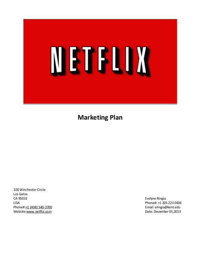 Marketing Plan  100 Winchester Circle Los Gatos CA 95032 USA Phone#:+1 (408) 540-3700 Website:www.netflix.com  Evelyne Rin...