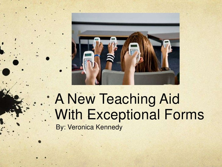 A New Teaching Aid With Exceptional Forms By: Veronica Kennedy