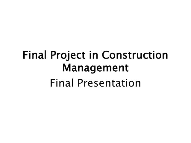 Final Project in Construction Management Final Presentation