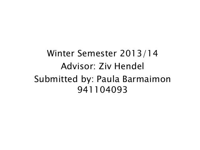 Winter Semester 2013/14 Advisor: Ziv Hendel Submitted by: Paula Barmaimon 941104093