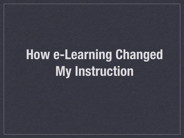 How e-Learning Changed     My Instruction