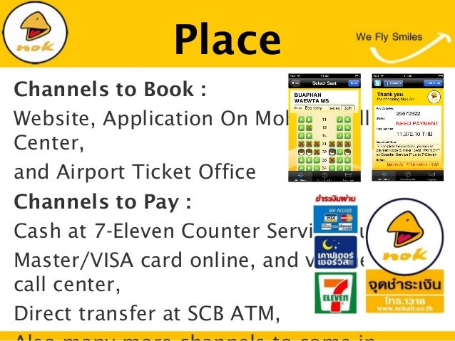 PlaceChannels to Book :Website, Application On Mobile, CallCenter,and Airport Ticket OfficeChannels to Pay :Cash at 7-Elev...