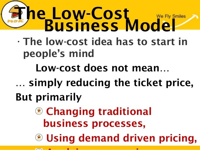 The Low-Cost•The low-cost idea has to start inpeople's mindLow-cost does not mean…… simply reducing the ticket price,But p...