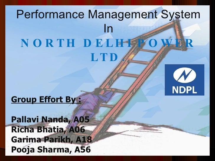 Performance Management System In NORTH DELHI POWER LTD. Group Effort By : Pallavi Nanda, A05 Richa Bhatia, A06 Garima Pari...