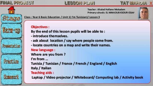 Teacher : Khaled Hafiane Mokadem  Primary schools: EL MAHJOUB KSOUR-ESSAF  Class : Year 6 Basic Education / Unit 1( I'm Tu...