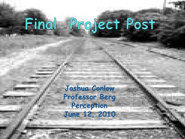 Final  Project Post<br />Joshua Conlow<br />Professor Berg<br />Perception<br />June 12, 2010<br />