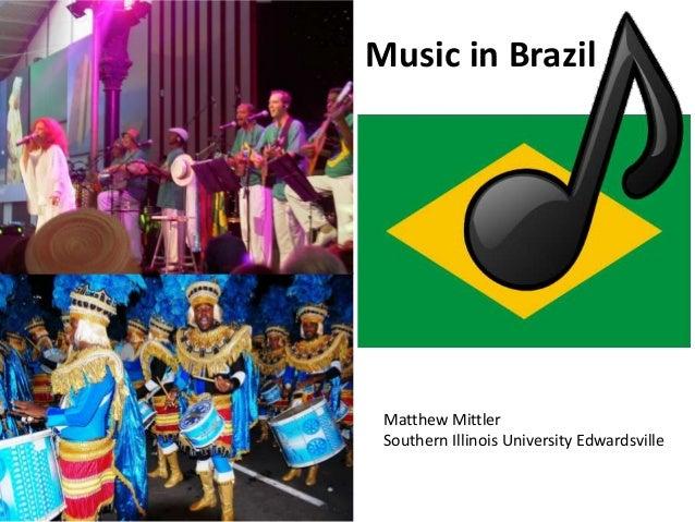 Music in Brazil  Matthew Mittler Southern Illinois University Edwardsville