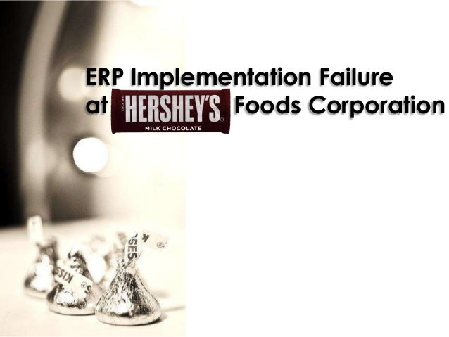 erp implementation failure at hershey foods Hershey's foods: a bitter taste of erp their reality during the halloween of 1999a failure in the implementation of erp systems alone had a.