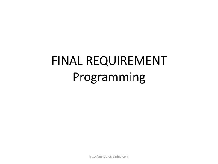 FINAL REQUIREMENT   Programming     http://eglobiotraining.com