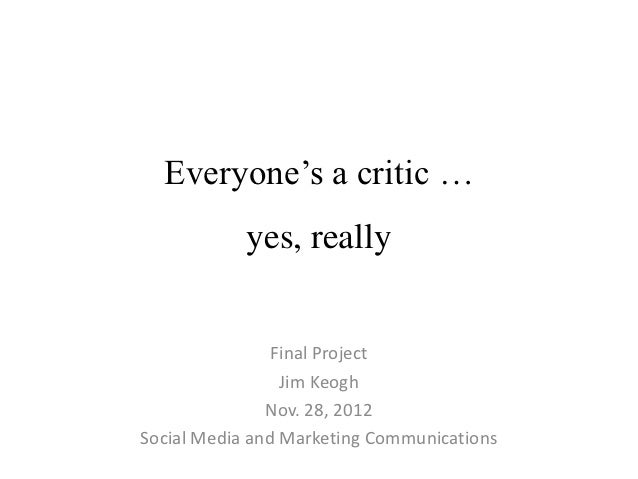 Everyone's a critic …            yes, really                Final Project                 Jim Keogh               Nov. 28,...