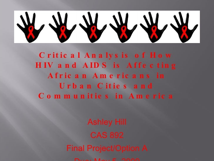 Critical Analysis of How HIV and AIDS is Affecting African Americans in Urban Cities and Communities in America   Ashley H...