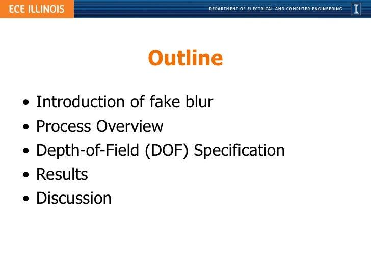 Outline <ul><li>Introduction of fake blur </li></ul><ul><li>Process Overview </li></ul><ul><li>Depth-of-Field (DOF) Specif...