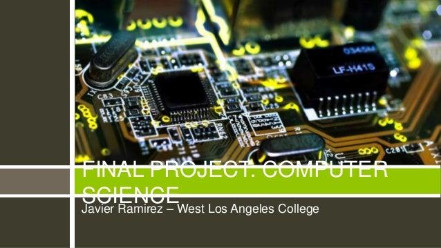 FINAL PROJECT: COMPUTERSCIENCEWest Los Angeles CollegeJavier Ramirez –