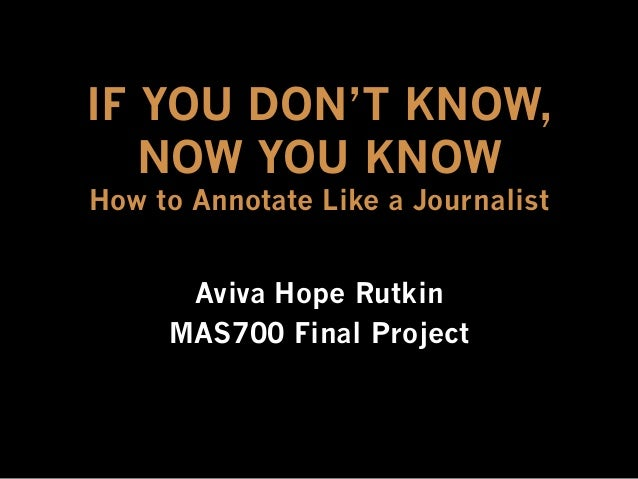 IF YOU DON'T KNOW,NOW YOU KNOWHow to Annotate Like a JournalistAviva Hope RutkinMAS700 Final Project