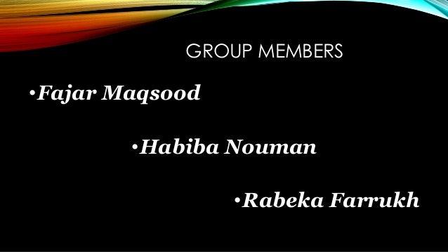 GROUP MEMBERS •Fajar Maqsood •Habiba Nouman •Rabeka Farrukh