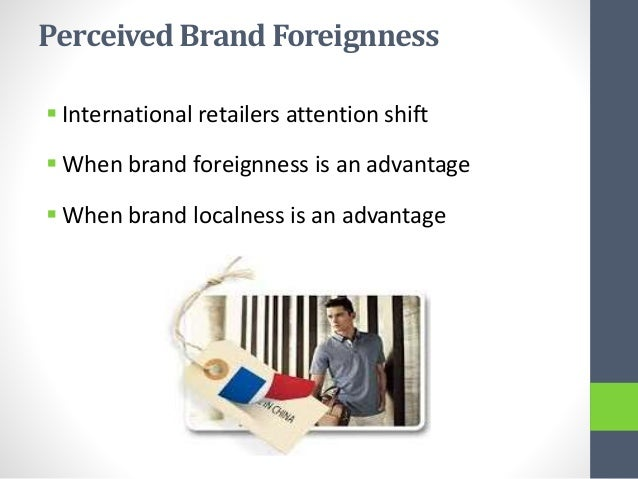 country of origin brands 5 between the country of origin of a brand and the country of manufacturing of that same brand moreover, little is also known about how consumers' brand perceptions vary.