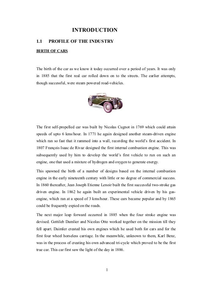 INTRODUCTION 1.1 PROFILE OF THE INDUSTRY BIRTH OF CARS The birth of the car as we know it today occurred over a period of ...