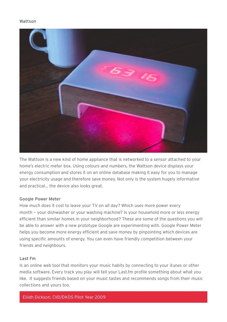 Wattson     The Wattson is a new kind of home appliance that is networked to a sensor attached to your home's electric met...