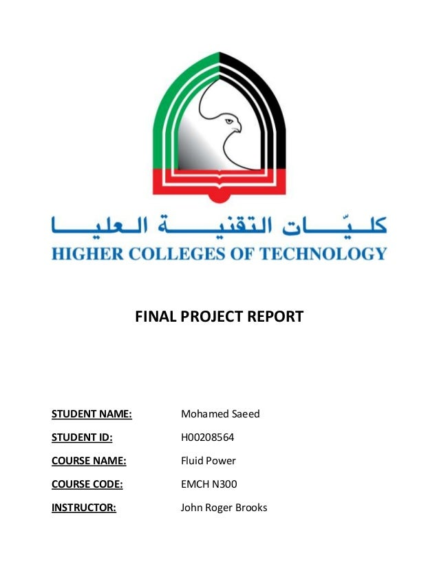 FINAL PROJECT REPORT  STUDENT NAME:  Mohamed Saeed  STUDENT ID:  H00208564  COURSE NAME:  Fluid Power  COURSE CODE:  EMCH ...