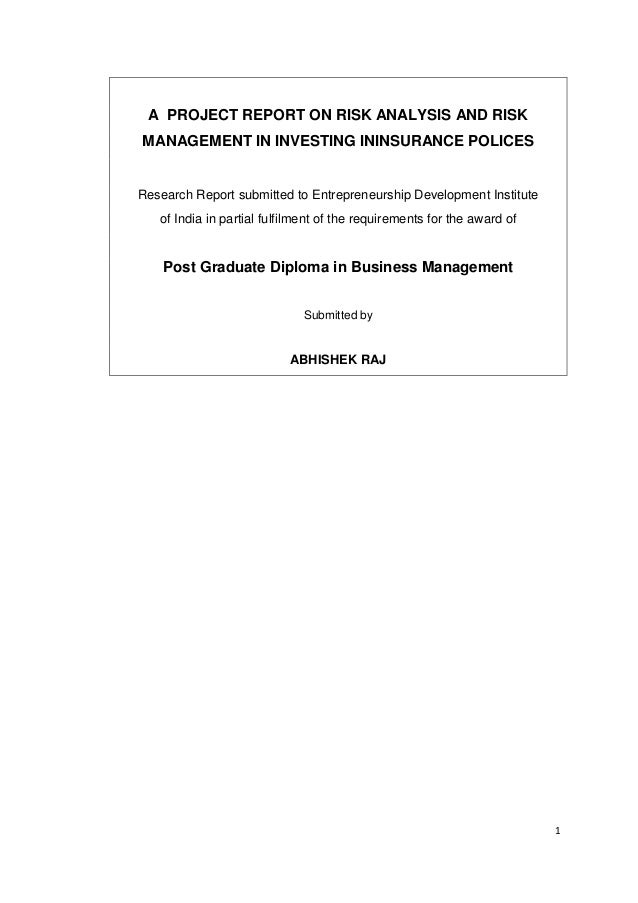 1 A PROJECT REPORT ON RISK ANALYSIS AND RISK MANAGEMENT IN INVESTING ININSURANCE POLICES Research Report submitted to Entr...