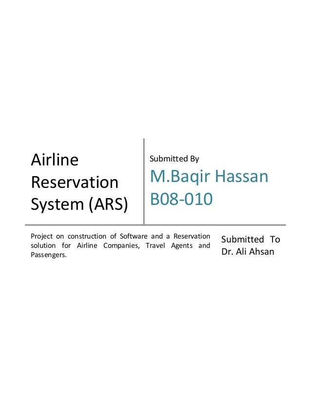 Airline Reservation System (ARS) Submitted By M.Baqir Hassan B08-010 Project on construction of Software and a Reservation...
