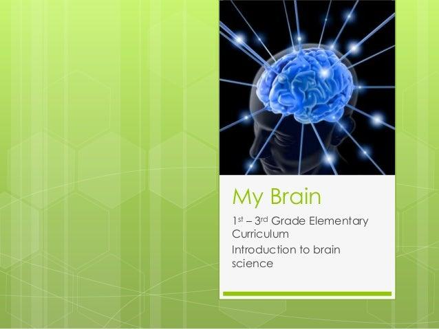 My Brain1st – 3rd Grade ElementaryCurriculumIntroduction to brainscience