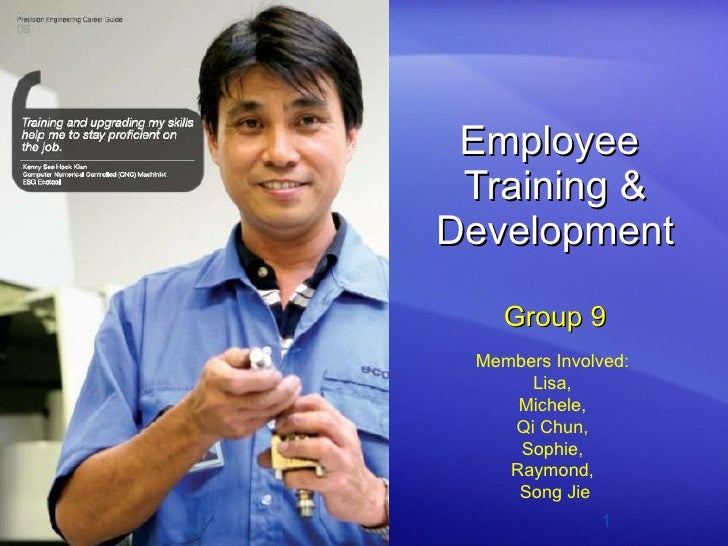 Employee  Training & Development Group 9 Members Involved:  Lisa,  Michele,  Qi Chun,  Sophie,  Raymond,  Song Jie
