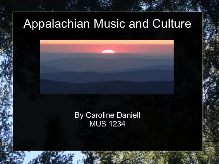 the status of music in the appalachia culture Bruce behringer, mph, gilbert h friedell, md suggested citation for this article: behringer b, friedell gh appalachia: where place matters in health.