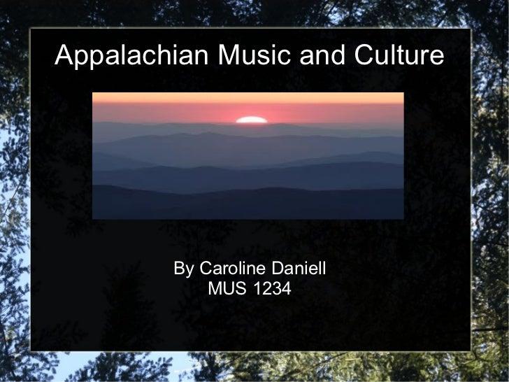 Appalachian Music and Culture        By Caroline Daniell            MUS 1234