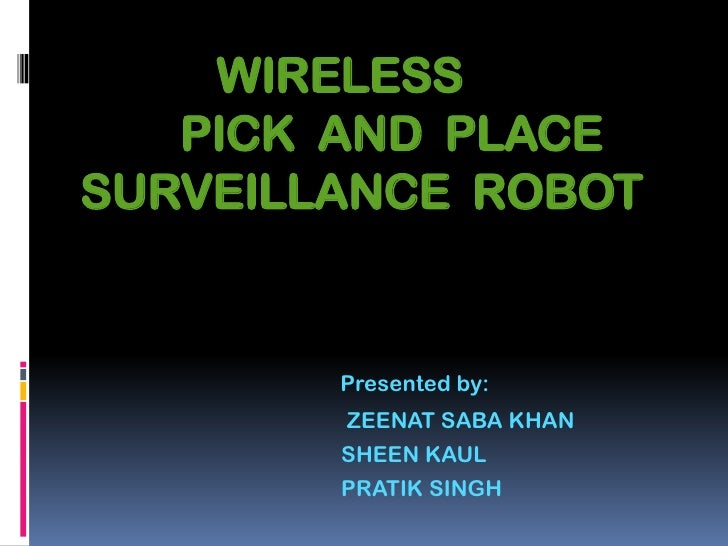 WIRELESS          PICK  AND  PLACE                         SURVEILLANCE  ROBOT<br />Presented by:<br />                   ...