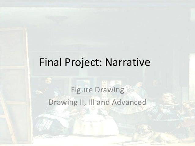 Final Project: Narrative       Figure Drawing  Drawing II, III and Advanced