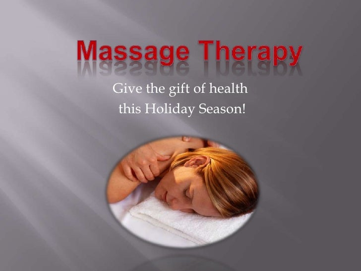 Massage Therapy<br />Give the gift of health<br /> this Holiday Season!<br />