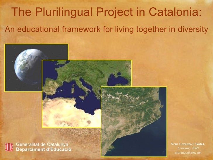 The Plurilingual Project in Catalonia:   An educational framework for living together in diversity Neus Lorenzo i  Galés, ...