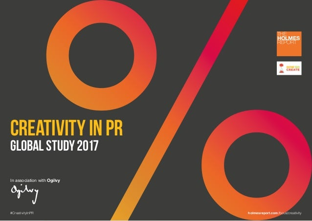 Creativity in PR Global Study 2017 In association with Ogilvy THE HOLMES REPORT #CreativityInPR holmesreport.com/focus/cre...