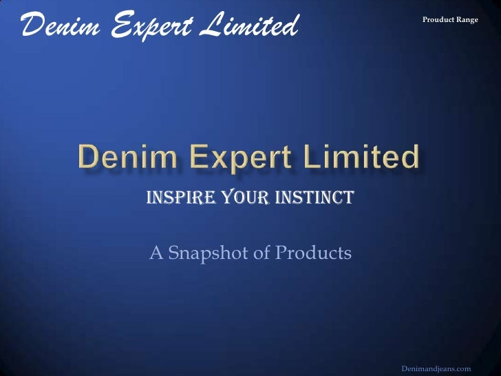Denim Expert Limited                   Prouduct Range         Inspire Your Instinct         A Snapshot of Products        ...