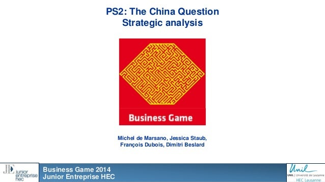 1 Michel de Marsano, Jessica Staub, François Dubois, Dimitri Beslard PS2: The China Question Strategic analysis Business G...