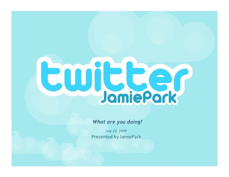 What are you doing?       July22,2009 PresentedbyJamiePark