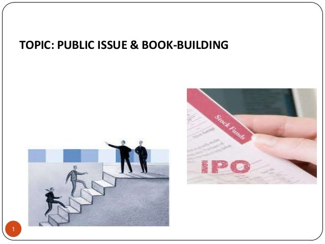 TOPIC: PUBLIC ISSUE & BOOK-BUILDING1