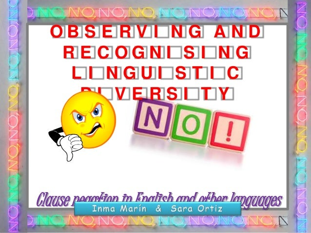 OBS E RV I NG AND RE COGNI S I NG L I NGUI S T I C DI VERSI T Y  Clause negation in English and other languages