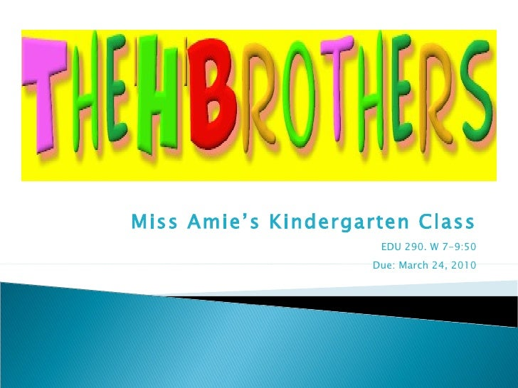 Miss Amie's Kindergarten Class EDU 290. W 7-9:50 Due: March 24, 2010