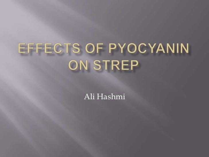 Effects of pyocyanin on strep<br />Ali Hashmi<br />