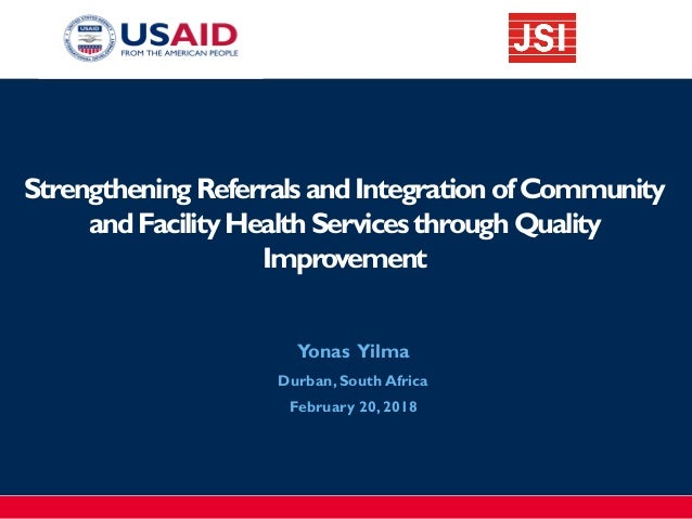Strengthening ReferralsandIntegration ofCommunity andFacilityHealthServices through Quality Improvement ​Yonas Yilma ​Durb...