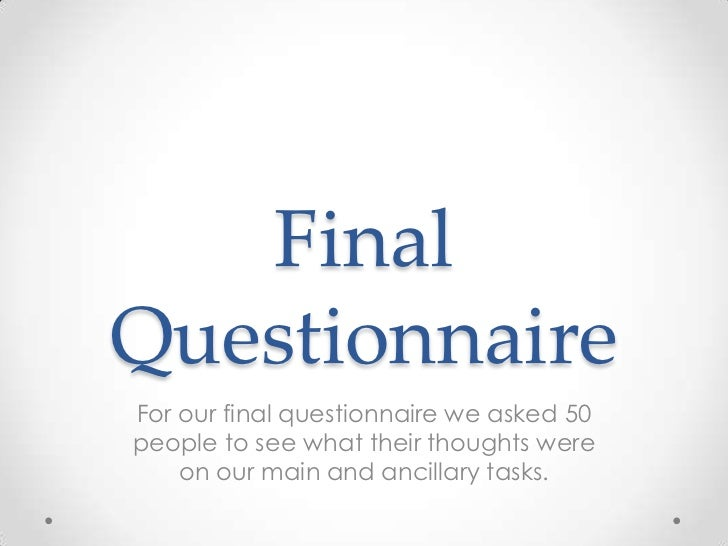 FinalQuestionnaireFor our final questionnaire we asked 50people to see what their thoughts were    on our main and ancilla...