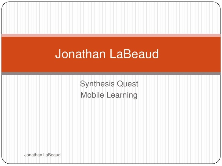 Jonathan LaBeaud                   Synthesis Quest                   Mobile LearningJonathan LaBeaud