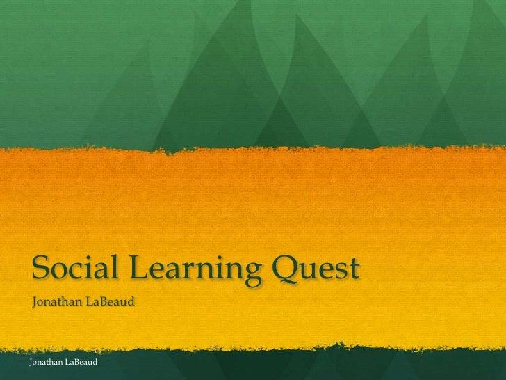 Social Learning QuestJonathan LaBeaudJonathan LaBeaud