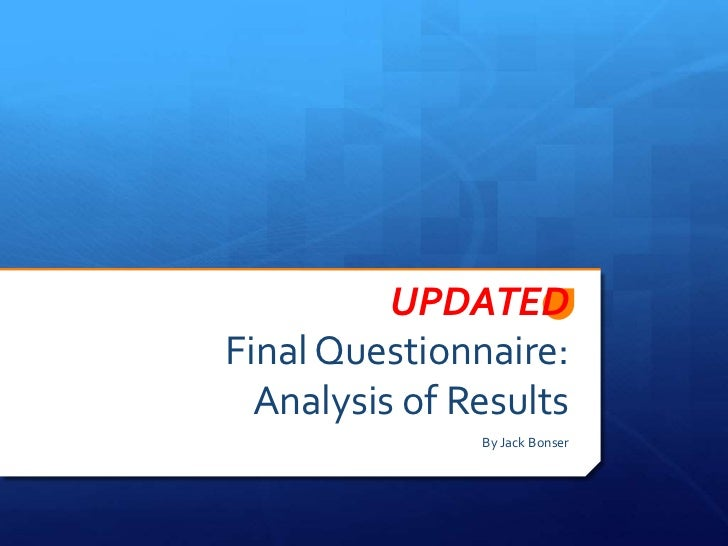 UPDATEDFinal Questionnaire:  Analysis of Results               By Jack Bonser