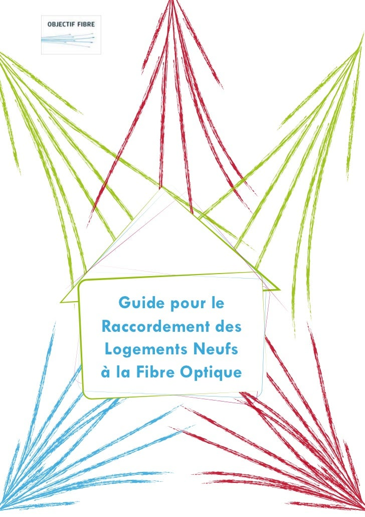 Novembre 2011   Guide pour leRaccordement desLogements Neufsà la Fibre Optique